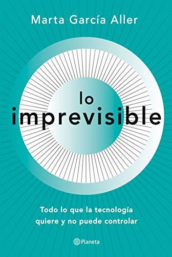 Lo imprevisible: Todo lo que la tecnología quiere y no puede controlar (No Ficción)