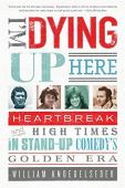 I'm dying up here: heartbreak and high times in stand-up comedy' s golden era