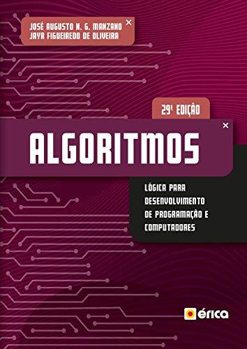 Algoritmos: Lógica Para Desenvolvimento de Programação de Computadores - Edição Revisada e Atualizada