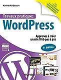Travaux pratiques avec WordPress - 4e éd. - Apprenez à créer un site Web pas à pas:...