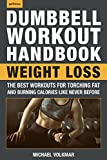 The Dumbbell Workout Handbook: Weight Loss: Over 100 Workouts for Fat-Burning