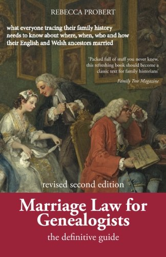 Marriage Law for Genealogists: The Definitive Guide ...what everyone tracing their family history needs to know about where, when, who and how their English and Welsh ancestors married