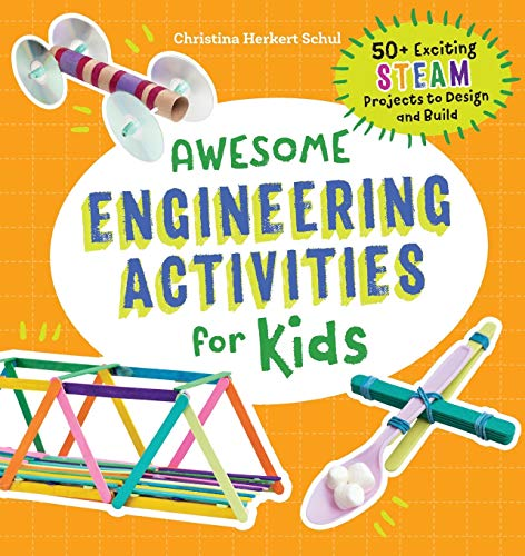 Awesome Engineering Activities for Kids: 50+ Exciting STEAM...