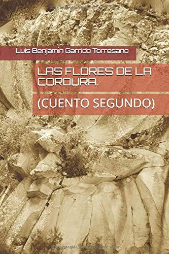 LAS FLORES DE LA CORDURA.: (CUENTO SEGUNDO) (3 CUENTOS INFANTILES PARA ADULTOS.)