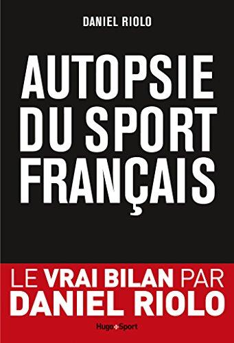 Autopsie du sport français par [Daniel Riolo, Pierrick Taisne, Antoine Breard, Eric Camacho, Max Latruberce]