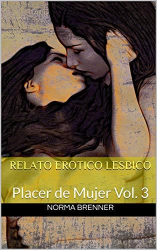 Relato Erotico Lesbico: Placer de Mujer Vol. 3 de Norma Brenner