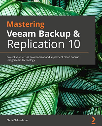 Mastering Veeam Backup & Replication 10: Protect your virtual environment and implement cloud backup using Veeam technology Front Cover