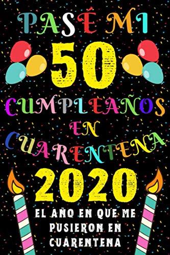 Pasé Mi 50 Cumpleaños En Cuarentena 2020 El Año En Que Me