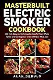 Masterbuilt Electric Smoker Cookbook: 150 Fast, Easy and Delicious Recipes for Your Whole Family and...