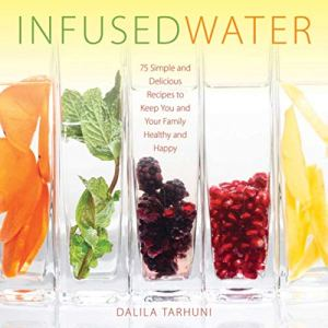 Infused Water: 75 Simple and Delicious Recipes to Keep You and Your Family Healthy and Happy 9 - My Weight Loss Today