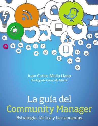 La guía del Community Manager. Estrategia, táctica y herramientas...