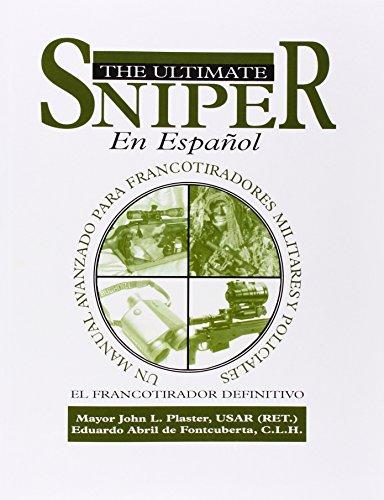 El Ultimate Sniper En Espanol / The Ultimate Sniper in Spanish: Un Manual Avanzado Para Francotirado
