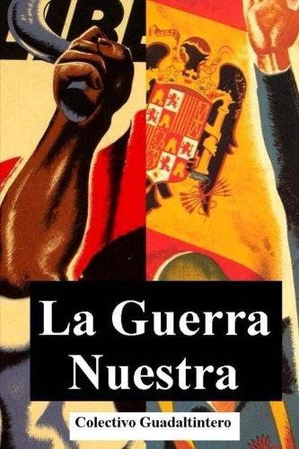 La Guerra Nuestra: Relatos cruzados durante la Guerra Civil española escritos por diferentes autore