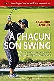 À chacun son swing - Libérez votre mouvement naturel gagnez en régularité et...