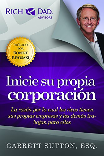 Inicie su Propia Corporacion: La Razon Por la Cual los Ricos Tienen Sus Propias Empresas y los Demas