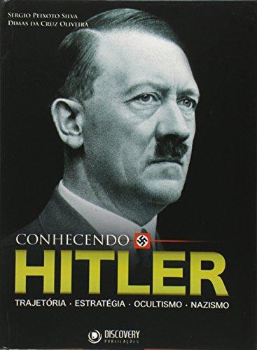 Conhecendo Hitler - Trajetória, Estratégia, Ocultismo, Nazismo