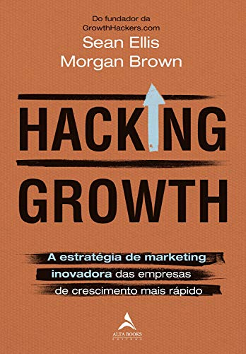 Hacking Growth: a Estratégia de Marketing Inovadora das Empresas de Crescimento Mais Rápido