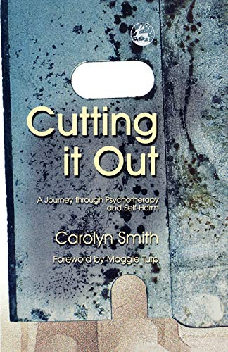 Cutting it Out: A Journey through Psychotherapy and...