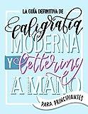 La guía definitiva de caligrafía moderna y lettering a mano para principiantes: Aprende a dibujar...