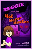 Reggie and the Hot Water Heater