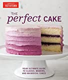 The Perfect Cake: Your Ultimate Guide to Classic, Modern, and Whimsical Cakes (Perfect Baking Cookbooks)