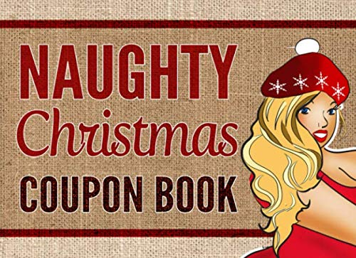 Naughty Christmas Coupon Book: Sex Vouchers For Him, Mens, Husband or Boyfriend Present, For Valentines, Anniversary, Birthday Party, Gag Gift Book