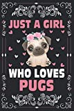 Just A Girl Who Loves Pugs Notebook Journal For Women Girls Kids Gift: Pugs Notebook Journal: Pugs Journal - 120 Page Paperback Notebook - (6'x9')
