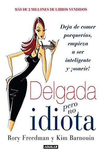 Delgada pero no idiota: Deja de comer porquerías, empieza a ser inteligente y ¡sonríe! (Tendencia