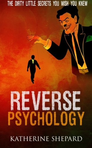 Reverse Psychology: The Dirty little secrets that you wish...