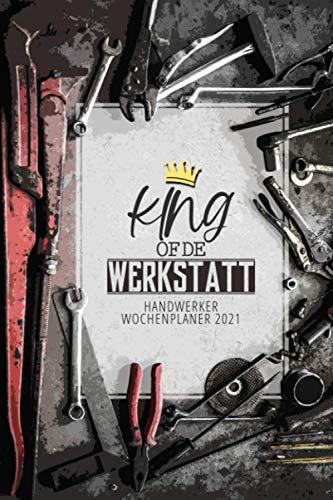 Handwerker Wochenplaner 2021 King of de Werkstatt: Mechaniker Terminplaner 2021 | Jan - Dez 2021 |...