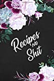 Recipes and Shit: Funny Floral Peonies Blank Recipe Journal Book to Write In Favorite Recipes and Notes. Cute Personalized Empty Cookbook Gift for ... for Special Recipes and Notes. (Nifty Gifts)