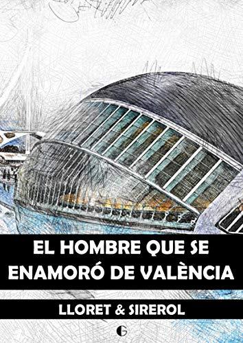 El hombre que se enamoró de València de Carlos Lloret Sirerol