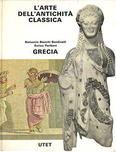 L'ARTE DELL'ANTICHITA' CLASSICA: GRECIA,BIANCHI BANDINELLI R. e PARIBENI E.