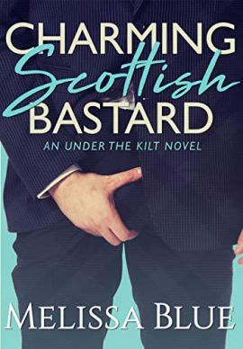 Charming Scottish Bastard (Under the Kilt Book 7) by [Melissa Blue]