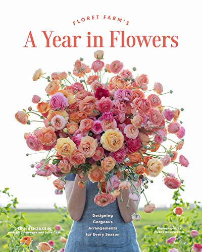 Floret Farm's A Year in Flowers: Designing Gorgeous Arrangements for...