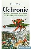 Uchronie: Ungeschehene Geschichte Von Der Antike Bis Zum Steampunk
