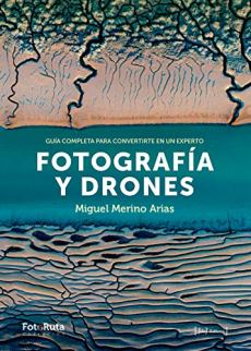 Fotografía y Drones: Guía completa para convertirte en un experto (FotoRuta)