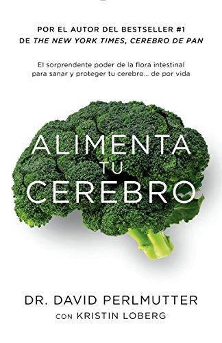 Alimenta Tu Cerebro: El Sorprendente Poder de la Flora Intestinal Para Sanar Y Proteger Tu Cerebrode