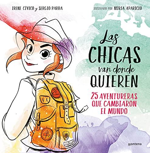 Las chicas van donde quieren: 25 aventureras que cambiaron las historia (No ficción ilustrados)