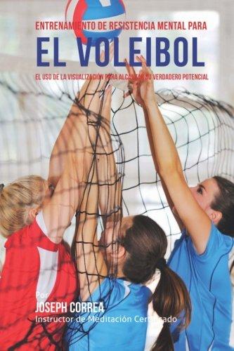 Entrenamiento de Resistencia Mental para el voleibol: El uso de la visualizacion para alcanzar su ve