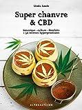 Super chanvre & CBD: Botanique - culture - bienfaits + 50 recettes hyperprotéinées