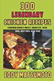 300 Legendary Chicken Recipes: Breast, Drumstick, Thigh, Wing, Deep Fried, Oven Fried