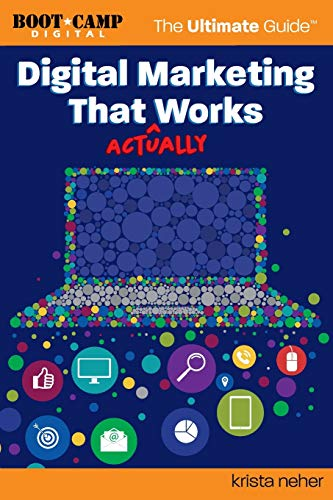 Digital Marketing That Actually Works the Ultimate Guide: Discover Everything You Need to Build and Implement a Digital Marketing Strategy That Gets Results