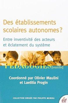 Des établissements scolaires autonomes ?: Entre inventivité des acteurs et éclatement du système