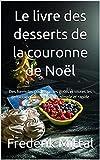 Le livre des desserts de la couronne de Noël: Des formules pour tous les goûts et toutes les préoccupations. Délicieux, simple et rapide