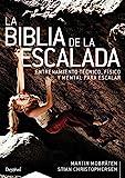 La Biblia De la escalada. Entrenamiento Técnico, físico y Mental para escalar