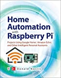 Home Automation with Raspberry Pi: Projects Using Google Home, Amazon Echo, and Other Intelligent Personal Assistants (ELECTRONICS)