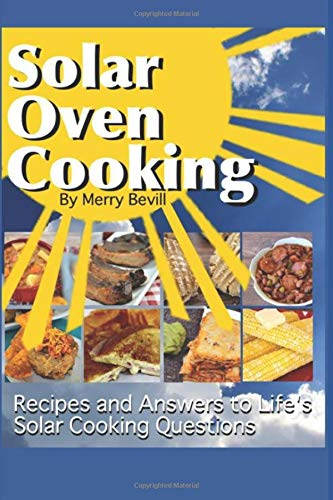 Solar Oven Cooking: Recipes and Answers to Life's Solar Cooking...