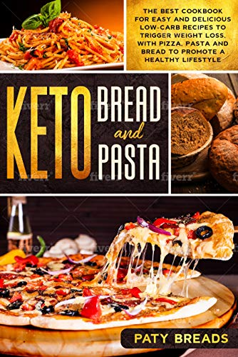 Keto Bread and Keto Pasta: The Best Cookbook for Easy and Delicious Low-Carb Recipes to Trigger Weight Loss, with Pizza, Pasta and Bread to Promote a Healthy Lifestyle 1