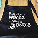 Baking Aprons For Women - bake the world a better place, cooking & kitchen apron, funny gift for baker, mothers day